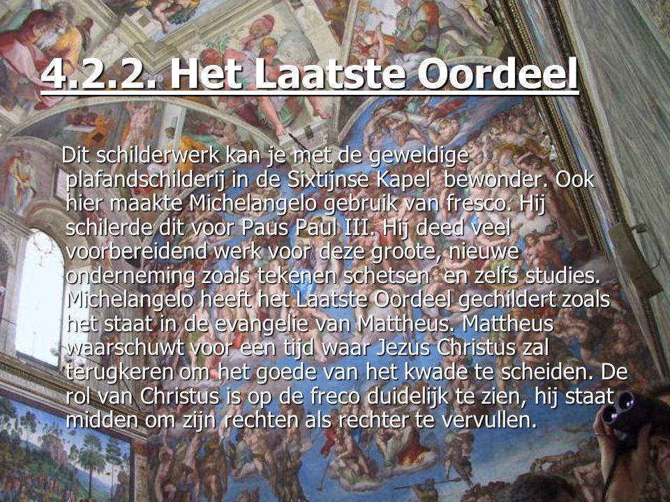 Dit schilderwerk kan je met de geweldige plafandschilderij in de Sixtijnse Kapel bewonder. Ook hier maakte Michelangelo gebruik van fresco. Hij schile