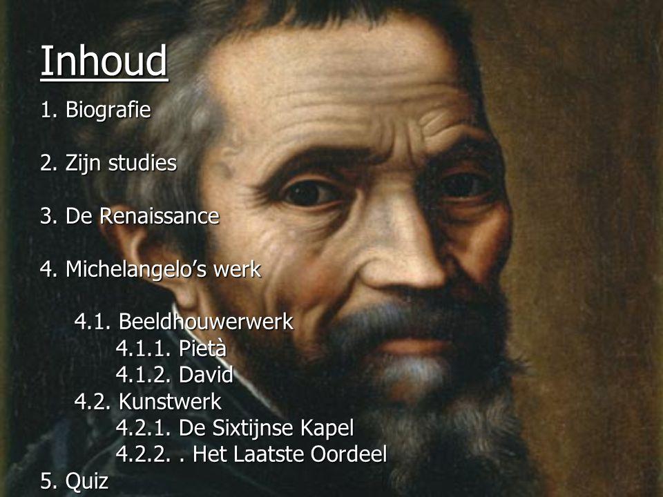 Inhoud 1. Biografie 2. Zijn studies 3. De Renaissance 4. Michelangelo's werk 4.1. Beeldhouwerwerk 4.1. Beeldhouwerwerk 4.1.1. Pietà 4.1.1. Pietà 4.1.2
