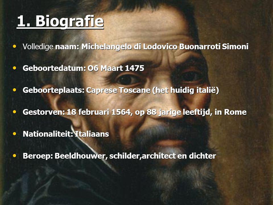 1. Biografie Volledige naam: Michelangelo di Lodovico Buonarroti Simoni Volledige naam: Michelangelo di Lodovico Buonarroti Simoni Geboortedatum: O6 M