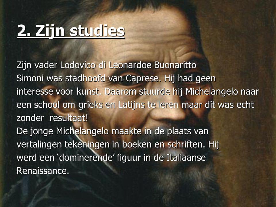 2. Zijn studies Zijn vader Lodovico di Leonardoe Buonaritto Simoni was stadhoofd van Caprese. Hij had geen interesse voor kunst. Daarom stuurde hij Mi