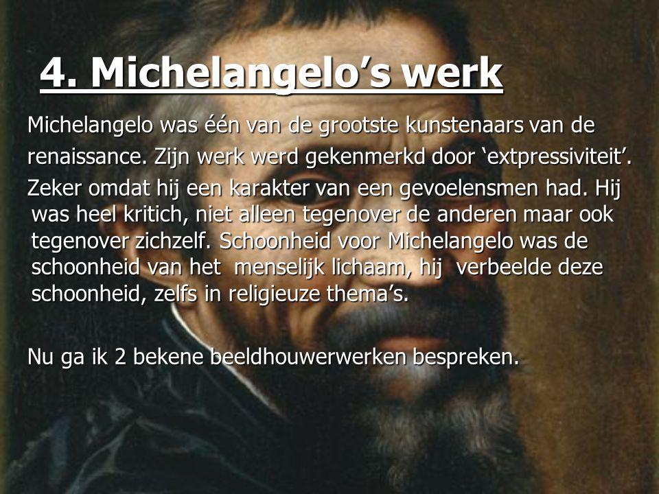 4. Michelangelo's werk Michelangelo was één van de grootste kunstenaars van de Michelangelo was één van de grootste kunstenaars van de renaissance. Zi
