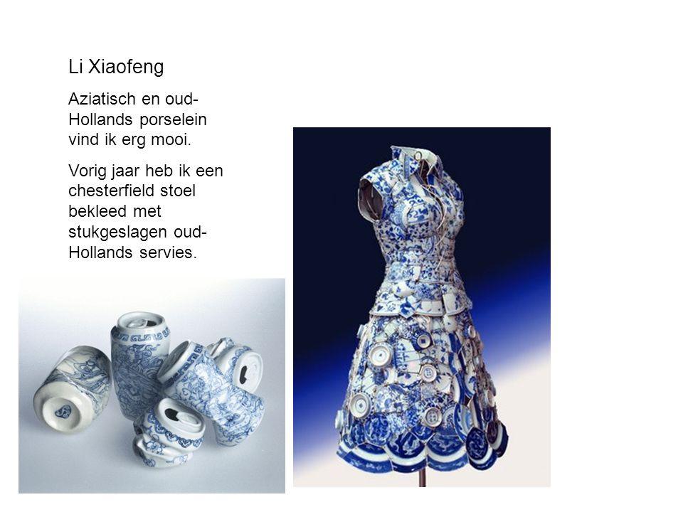 Li Xiaofeng Aziatisch en oud- Hollands porselein vind ik erg mooi. Vorig jaar heb ik een chesterfield stoel bekleed met stukgeslagen oud- Hollands ser