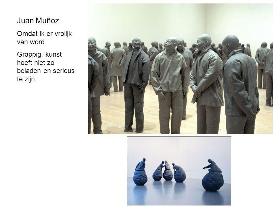 Juan Muñoz Omdat ik er vrolijk van word. Grappig, kunst hoeft niet zo beladen en serieus te zijn.