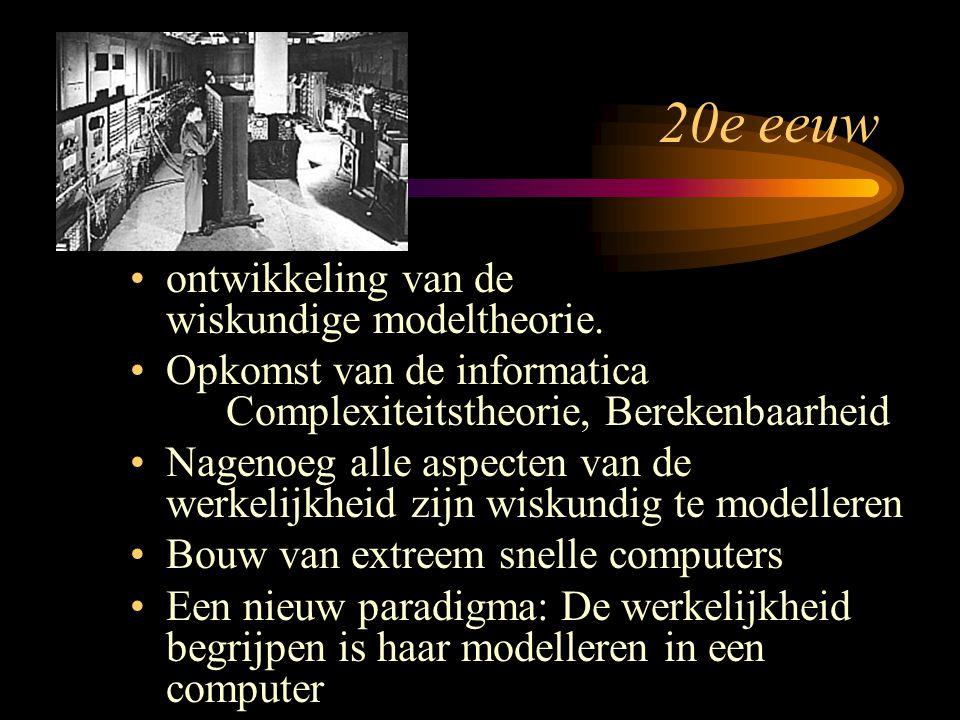 20e eeuw ontwikkeling van de wiskundige modeltheorie. Opkomst van de informatica Complexiteitstheorie, Berekenbaarheid Nagenoeg alle aspecten van de w