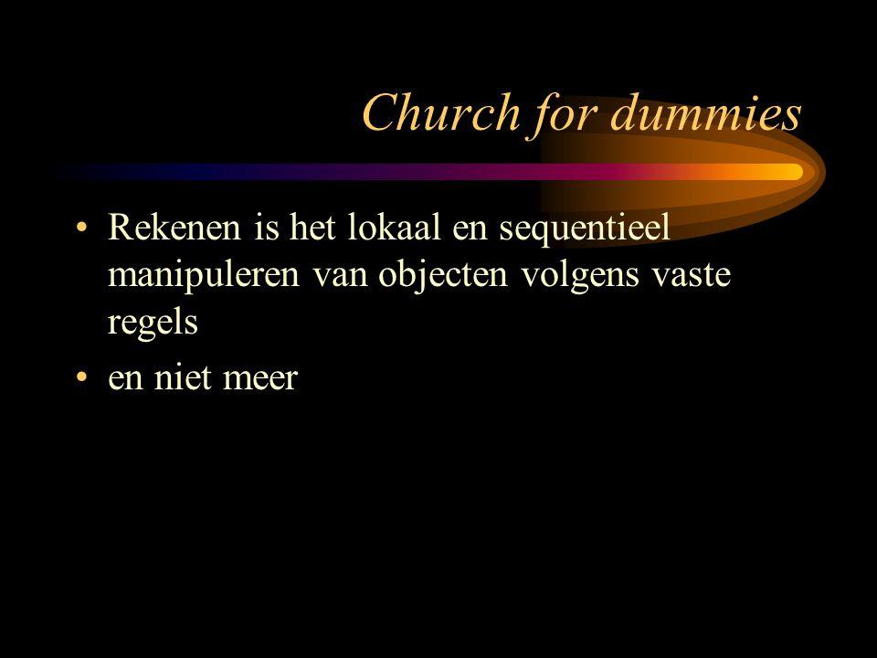 Church for dummies Rekenen is het lokaal en sequentieel manipuleren van objecten volgens vaste regels en niet meer