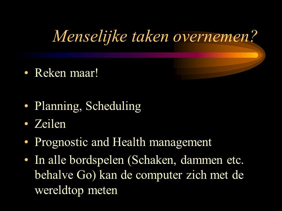 Menselijke taken overnemen? Reken maar! Planning, Scheduling Zeilen Prognostic and Health management In alle bordspelen (Schaken, dammen etc. behalve