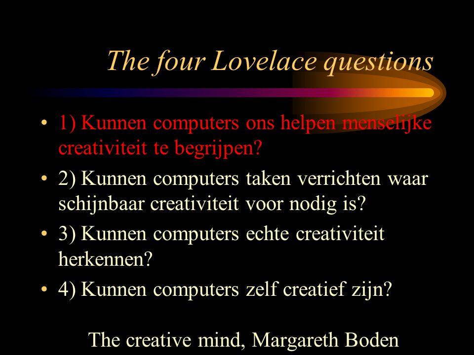 The four Lovelace questions 1) Kunnen computers ons helpen menselijke creativiteit te begrijpen.