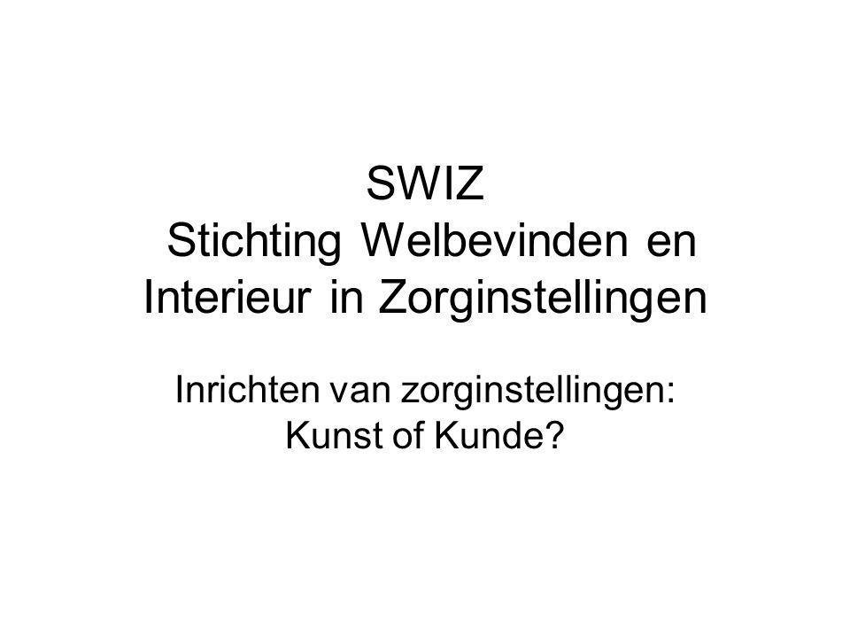 SWIZ Stichting Welbevinden en Interieur in Zorginstellingen Inrichten van zorginstellingen: Kunst of Kunde
