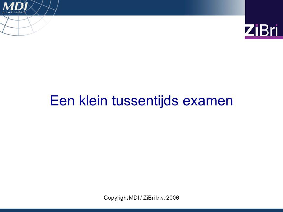 Copyright MDI / ZiBri b.v. 2006 Een klein tussentijds examen