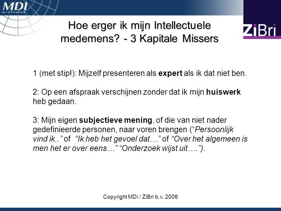 Copyright MDI / ZiBri b.v. 2006 Hoe erger ik mijn Intellectuele medemens? - 3 Kapitale Missers 1 (met stip!): Mijzelf presenteren als expert als ik da