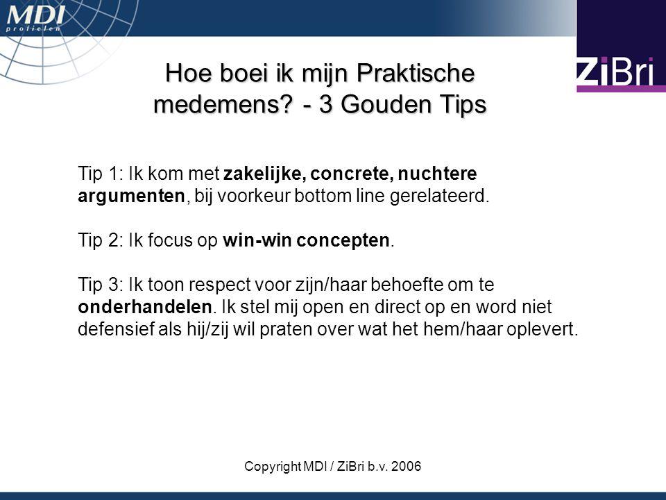 Copyright MDI / ZiBri b.v. 2006 Hoe boei ik mijn Praktische medemens? - 3 Gouden Tips Tip 1: Ik kom met zakelijke, concrete, nuchtere argumenten, bij