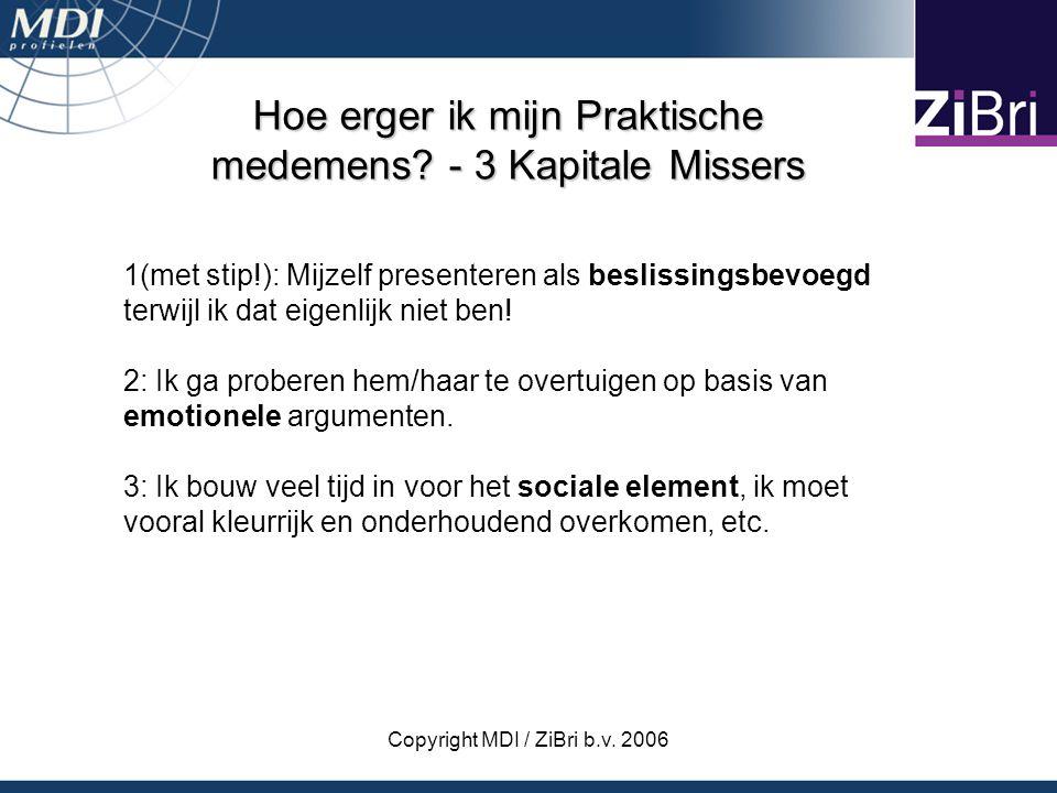 Copyright MDI / ZiBri b.v. 2006 Hoe erger ik mijn Praktische medemens? - 3 Kapitale Missers 1(met stip!): Mijzelf presenteren als beslissingsbevoegd t