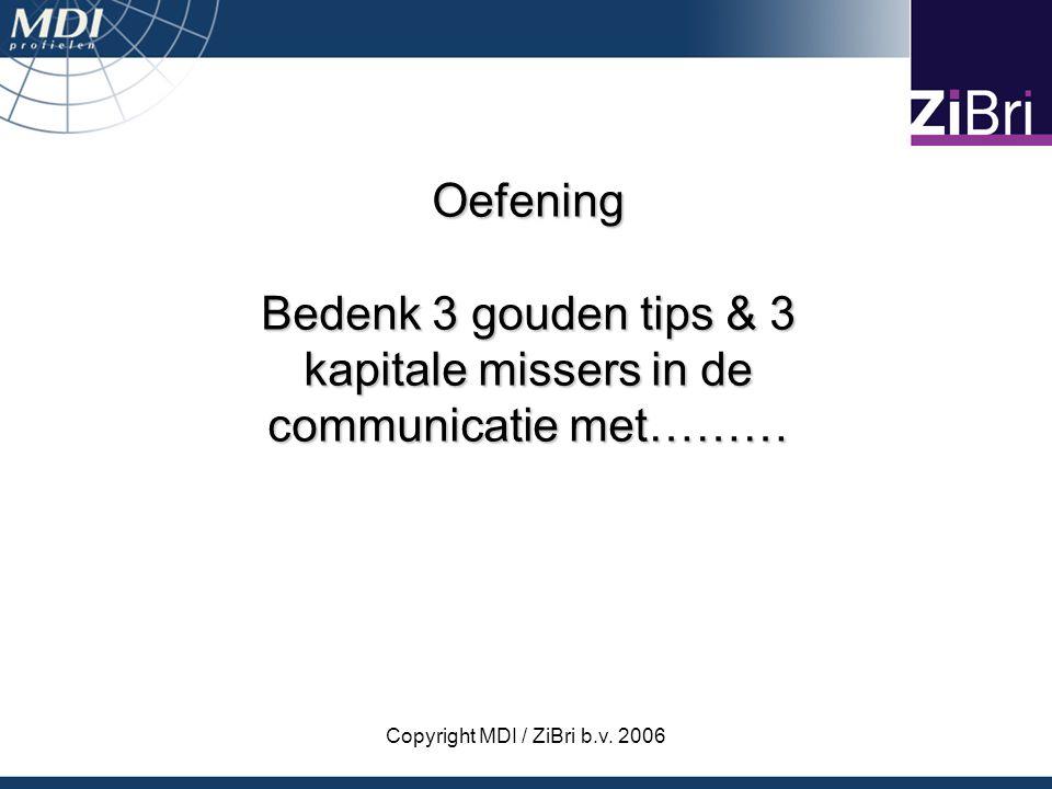 Copyright MDI / ZiBri b.v. 2006 Oefening Bedenk 3 gouden tips & 3 kapitale missers in de communicatie met………