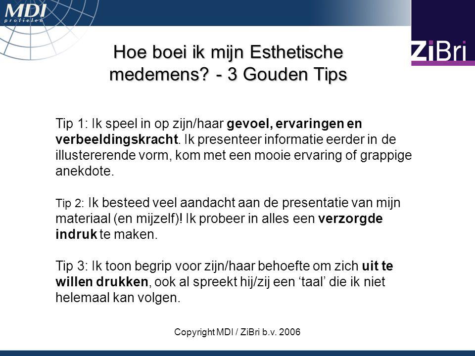 Copyright MDI / ZiBri b.v. 2006 Hoe boei ik mijn Esthetische medemens? - 3 Gouden Tips Tip 1: Ik speel in op zijn/haar gevoel, ervaringen en verbeeldi