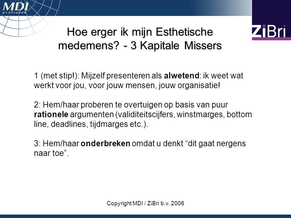 Copyright MDI / ZiBri b.v. 2006 Hoe erger ik mijn Esthetische medemens? - 3 Kapitale Missers 1 (met stip!): Mijzelf presenteren als alwetend: ik weet