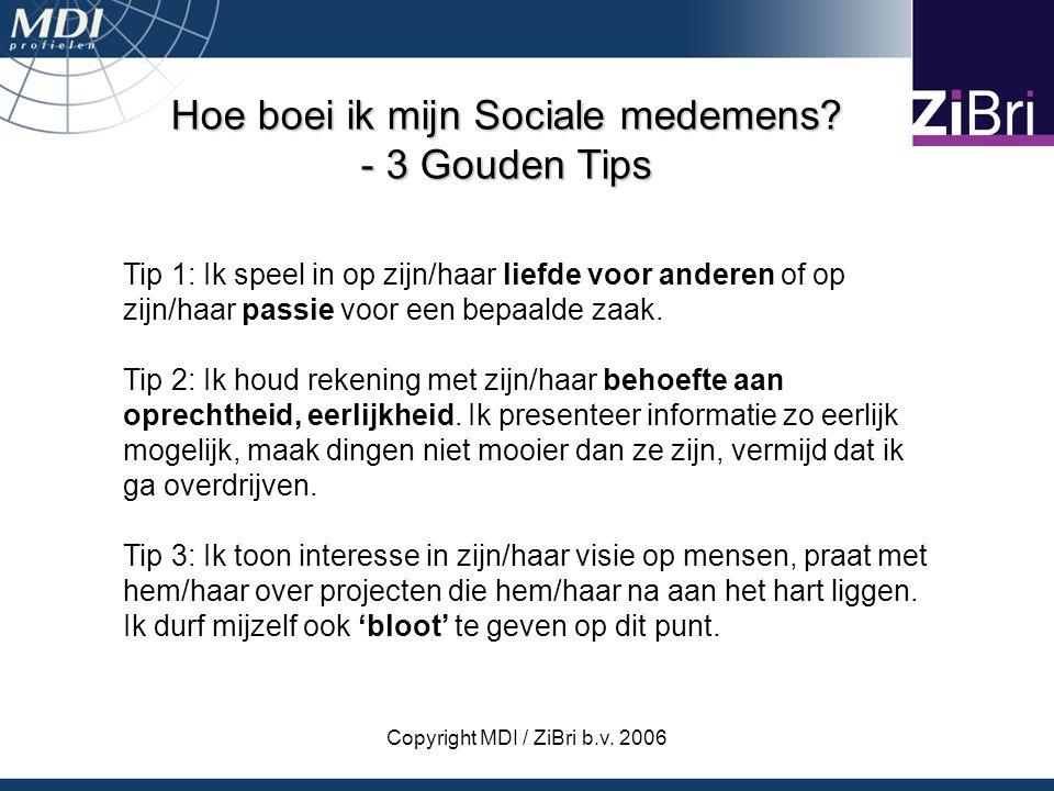 Copyright MDI / ZiBri b.v. 2006 Hoe boei ik mijn Sociale medemens? - 3 Gouden Tips Tip 1: Ik speel in op zijn/haar liefde voor anderen of op zijn/haar
