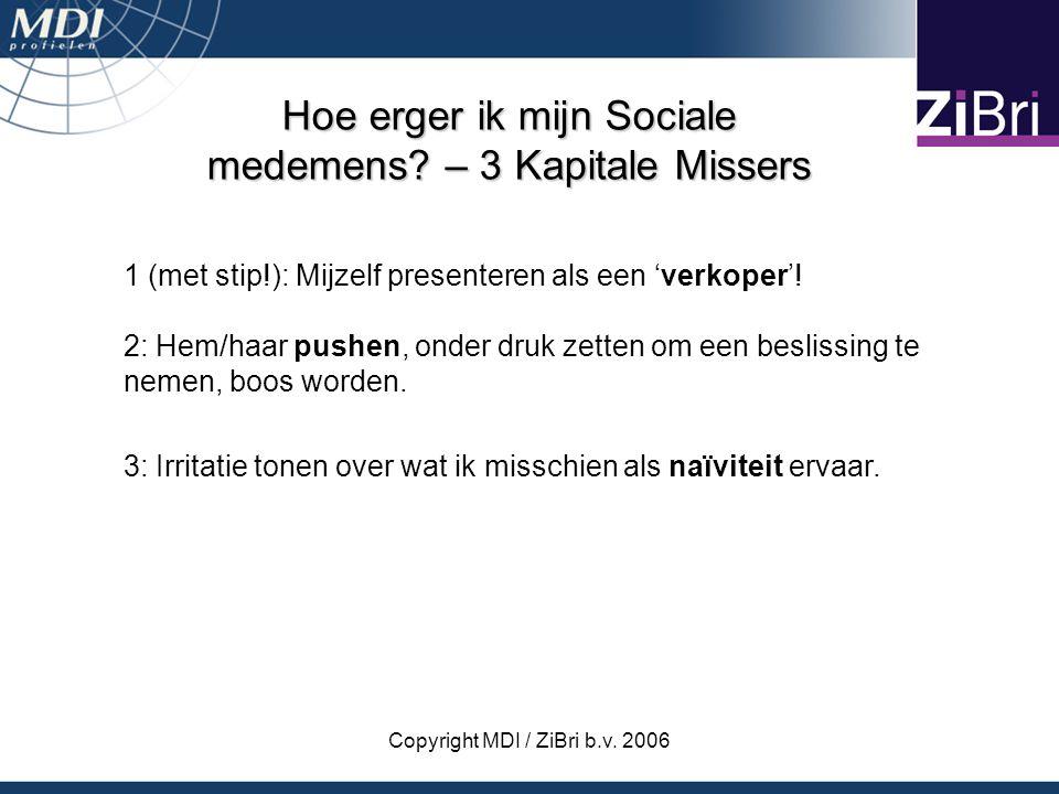 Copyright MDI / ZiBri b.v. 2006 Hoe erger ik mijn Sociale medemens? – 3 Kapitale Missers 1 (met stip!): Mijzelf presenteren als een 'verkoper'! 2: Hem