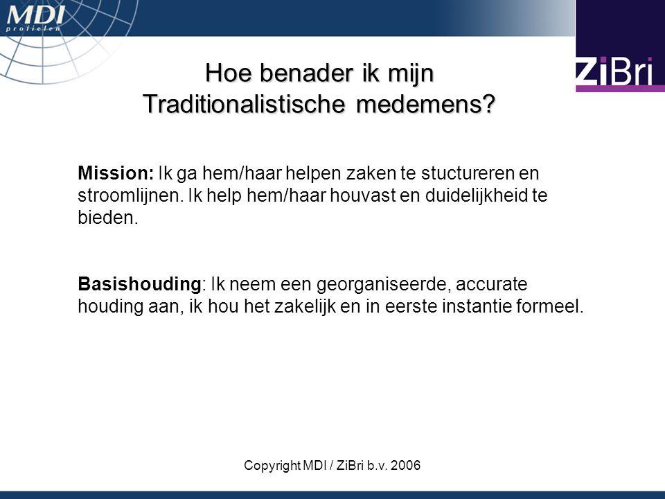 Copyright MDI / ZiBri b.v. 2006 Hoe benader ik mijn Traditionalistische medemens? Mission: Ik ga hem/haar helpen zaken te stuctureren en stroomlijnen.