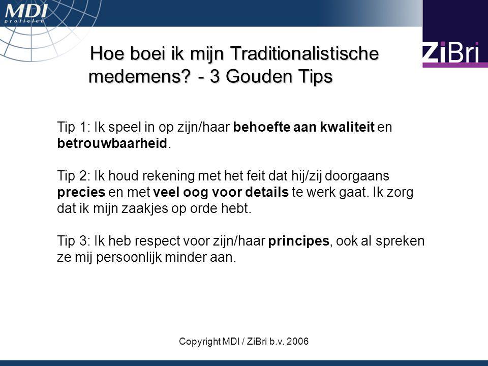 Copyright MDI / ZiBri b.v. 2006 Hoe boei ik mijn Traditionalistische medemens? - 3 Gouden Tips Tip 1: Ik speel in op zijn/haar behoefte aan kwaliteit