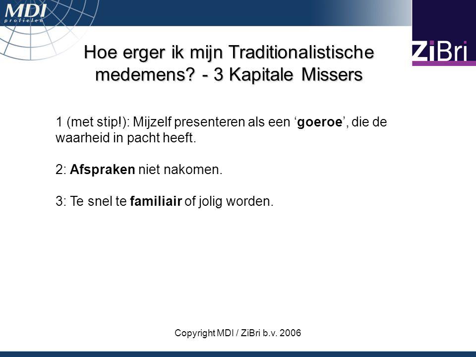 Copyright MDI / ZiBri b.v. 2006 Hoe erger ik mijn Traditionalistische medemens? - 3 Kapitale Missers 1 (met stip!): Mijzelf presenteren als een 'goero