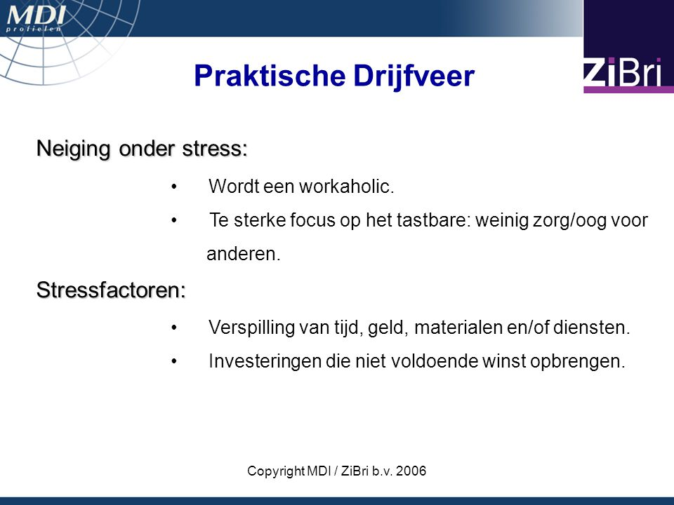 Copyright MDI / ZiBri b.v.2006 Neiging onder stress: Wordt een workaholic.