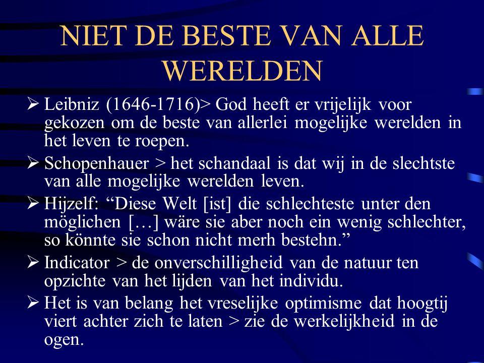 NIET DE BESTE VAN ALLE WERELDEN  Leibniz (1646-1716)> God heeft er vrijelijk voor gekozen om de beste van allerlei mogelijke werelden in het leven te