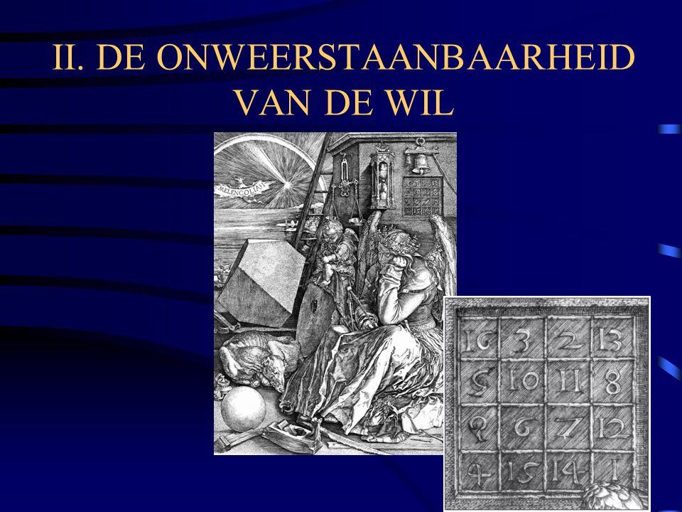 II. DE ONWEERSTAANBAARHEID VAN DE WIL