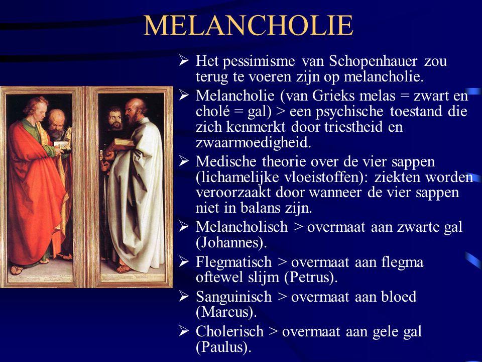 MELANCHOLIE  Het pessimisme van Schopenhauer zou terug te voeren zijn op melancholie.  Melancholie (van Grieks melas = zwart en cholé = gal) > een p