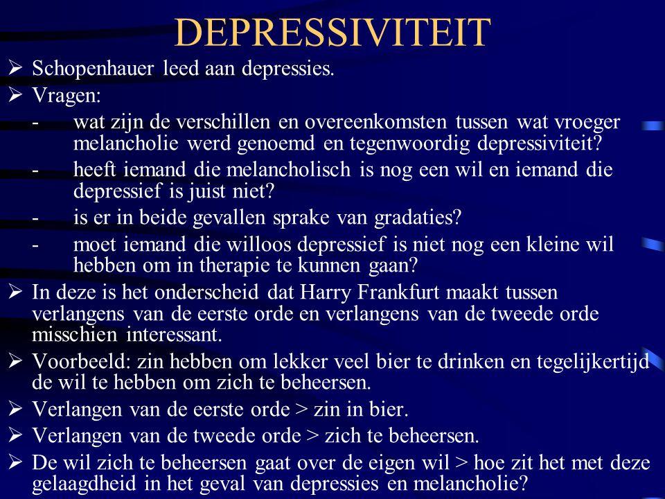 DEPRESSIVITEIT  Schopenhauer leed aan depressies.  Vragen: -wat zijn de verschillen en overeenkomsten tussen wat vroeger melancholie werd genoemd en
