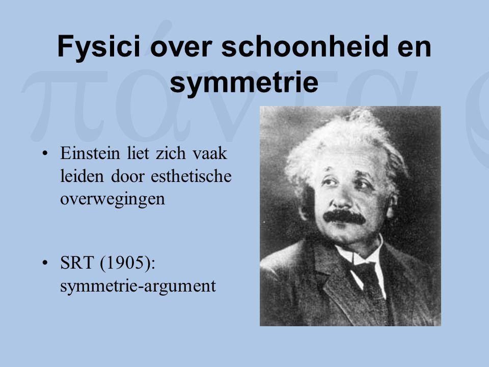 Fysici over schoonheid en symmetrie Einstein liet zich vaak leiden door esthetische overwegingen SRT (1905): symmetrie-argument