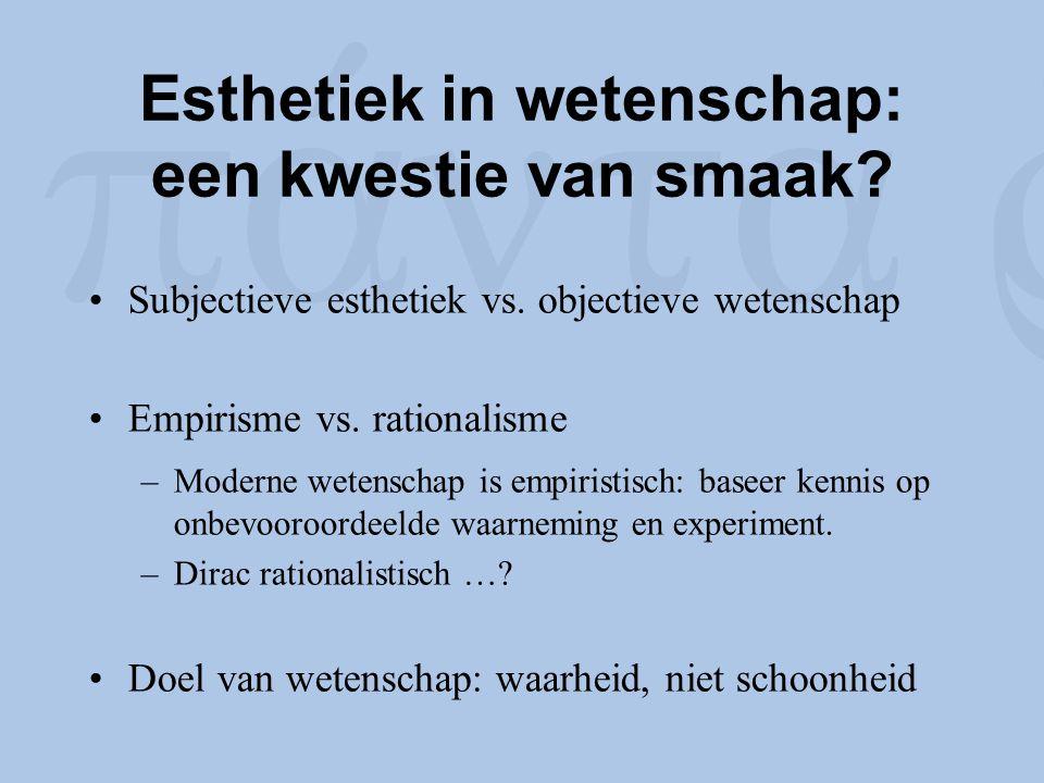 Esthetiek in wetenschap: een kwestie van smaak? Subjectieve esthetiek vs. objectieve wetenschap Empirisme vs. rationalisme –Moderne wetenschap is empi