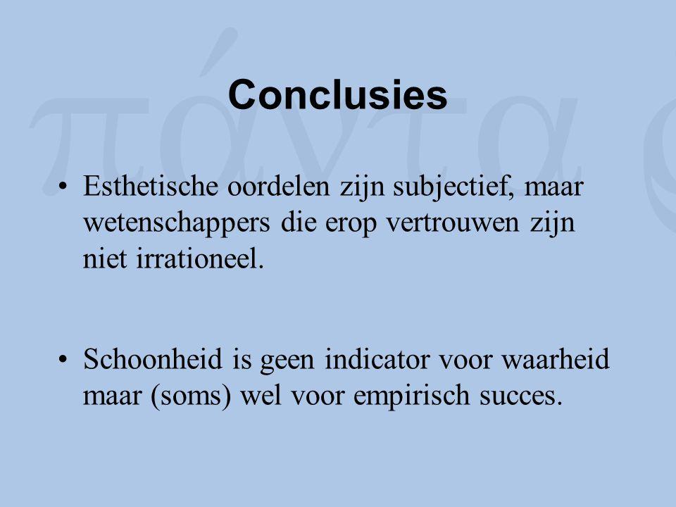 Conclusies Esthetische oordelen zijn subjectief, maar wetenschappers die erop vertrouwen zijn niet irrationeel. Schoonheid is geen indicator voor waar