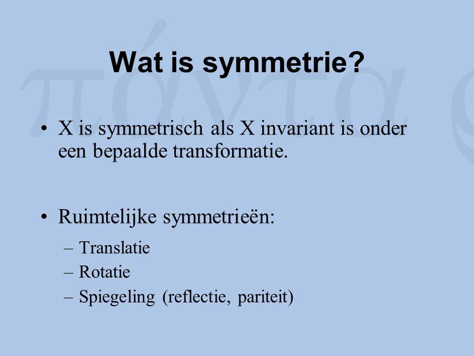 Wat is symmetrie? X is symmetrisch als X invariant is onder een bepaalde transformatie. Ruimtelijke symmetrieën: –Translatie –Rotatie –Spiegeling (ref