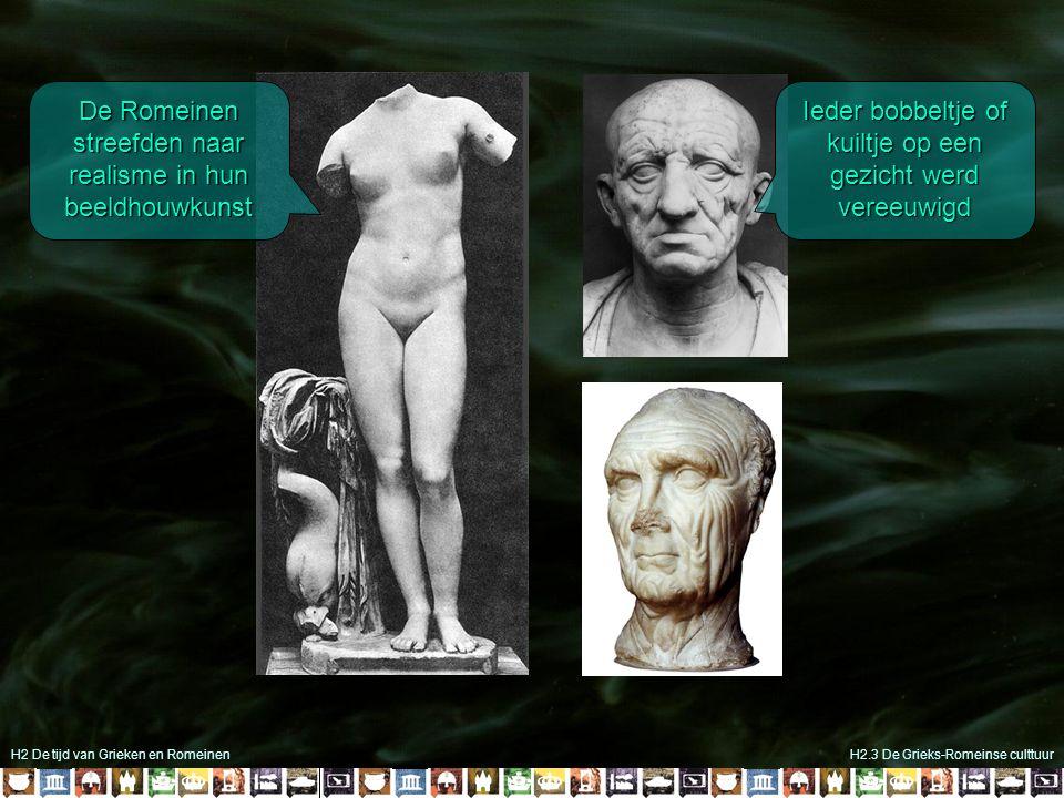 H2 De tijd van Grieken en RomeinenH2.3 De Grieks-Romeinse culttuur De Romeinen streefden naar realisme in hun beeldhouwkunst Ieder bobbeltje of kuiltj