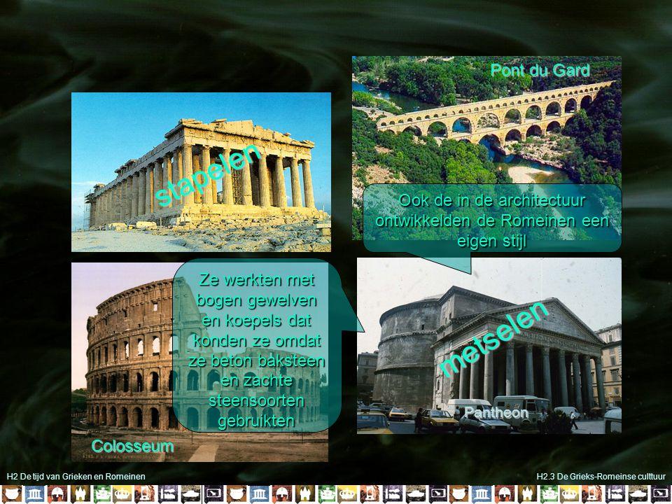 H2 De tijd van Grieken en RomeinenH2.3 De Grieks-Romeinse culttuur Pantheon stapelen metselen Ze werkten met bogen gewelven en koepels dat konden ze o