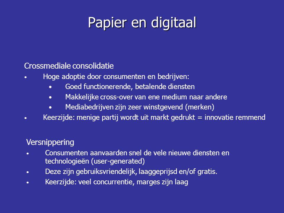Crossmediale consolidatie Hoge adoptie door consumenten en bedrijven: Goed functionerende, betalende diensten Makkelijke cross-over van ene medium naar andere Mediabedrijven zijn zeer winstgevend (merken) Keerzijde: menige partij wordt uit markt gedrukt = innovatie remmend Papier en digitaal Versnippering Consumenten aanvaarden snel de vele nieuwe diensten en technologieën (user-generated) Deze zijn gebruiksvriendelijk, laaggeprijsd en/of gratis.