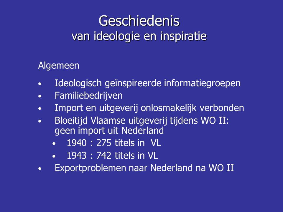 Algemeen Ideologisch geïnspireerde informatiegroepen Familiebedrijven Import en uitgeverij onlosmakelijk verbonden Bloeitijd Vlaamse uitgeverij tijden