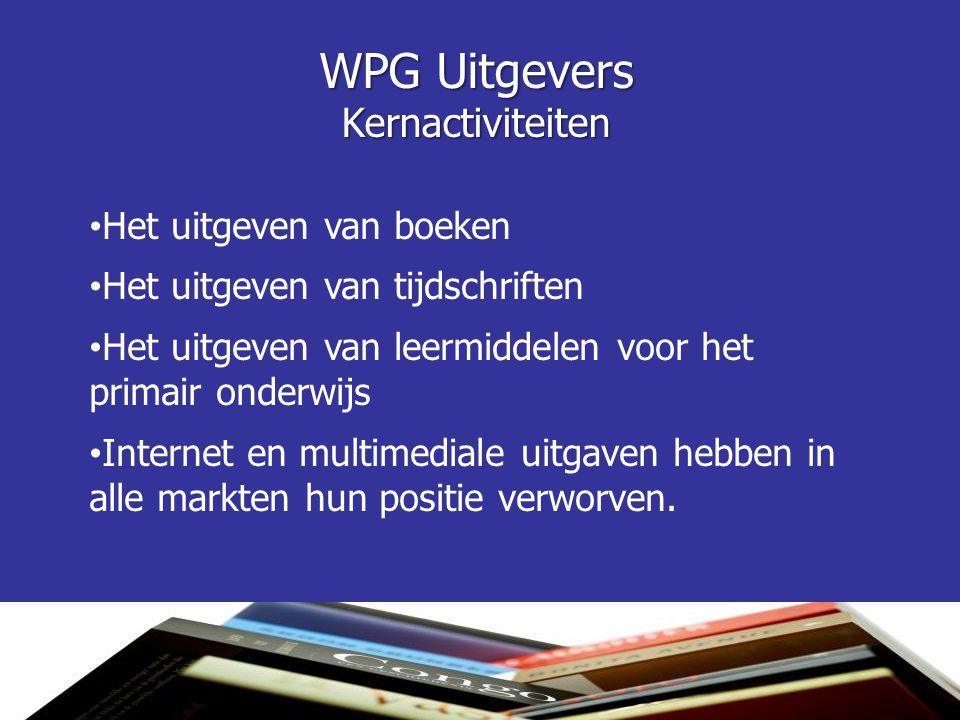 WPG Uitgevers Kernactiviteiten Het uitgeven van boeken Het uitgeven van tijdschriften Het uitgeven van leermiddelen voor het primair onderwijs Internet en multimediale uitgaven hebben in alle markten hun positie verworven.