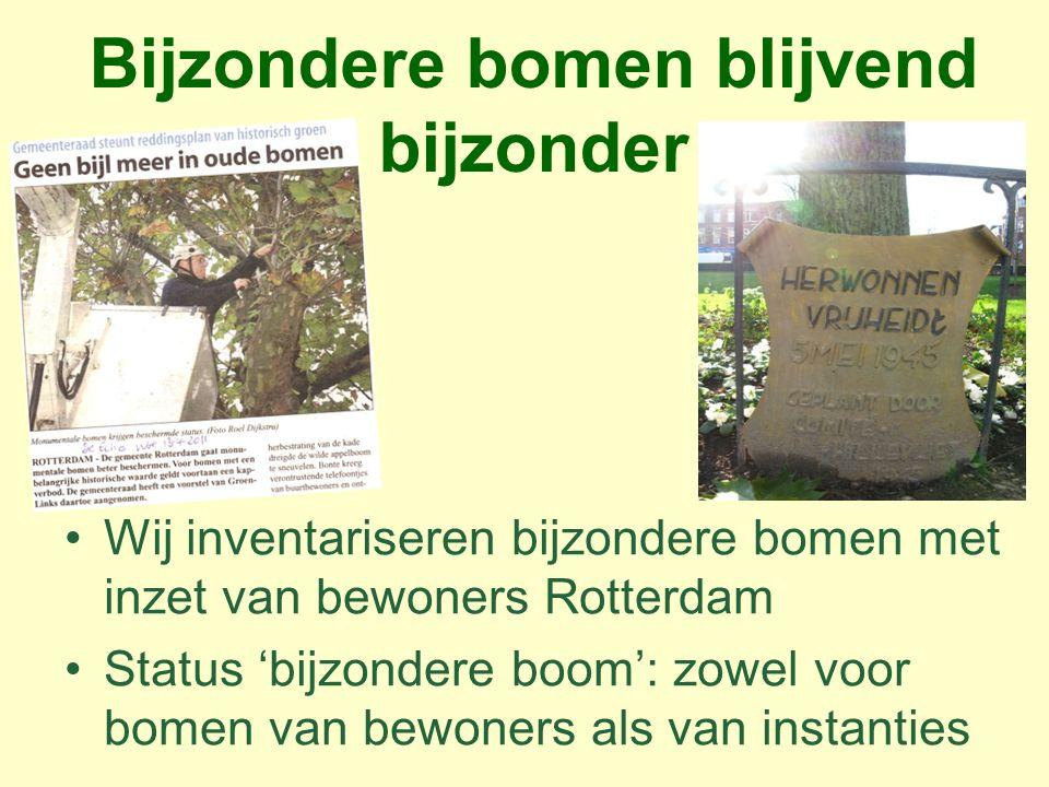 Bijzondere bomen blijvend bijzonder Wij inventariseren bijzondere bomen met inzet van bewoners Rotterdam Status 'bijzondere boom': zowel voor bomen va