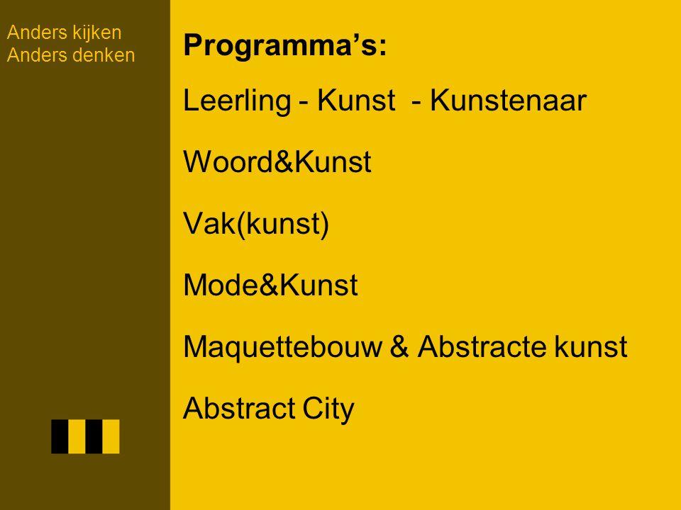 Programma's: Leerling - Kunst - Kunstenaar Woord&Kunst Vak(kunst) Mode&Kunst Maquettebouw & Abstracte kunst Abstract City Anders kijken Anders denken