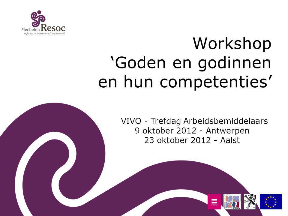 Workshop 'Goden en godinnen en hun competenties' VIVO - Trefdag Arbeidsbemiddelaars 9 oktober 2012 - Antwerpen 23 oktober 2012 - Aalst