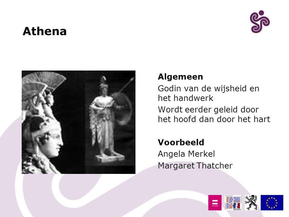 Athena Algemeen Godin van de wijsheid en het handwerk Wordt eerder geleid door het hoofd dan door het hart Voorbeeld Angela Merkel Margaret Thatcher