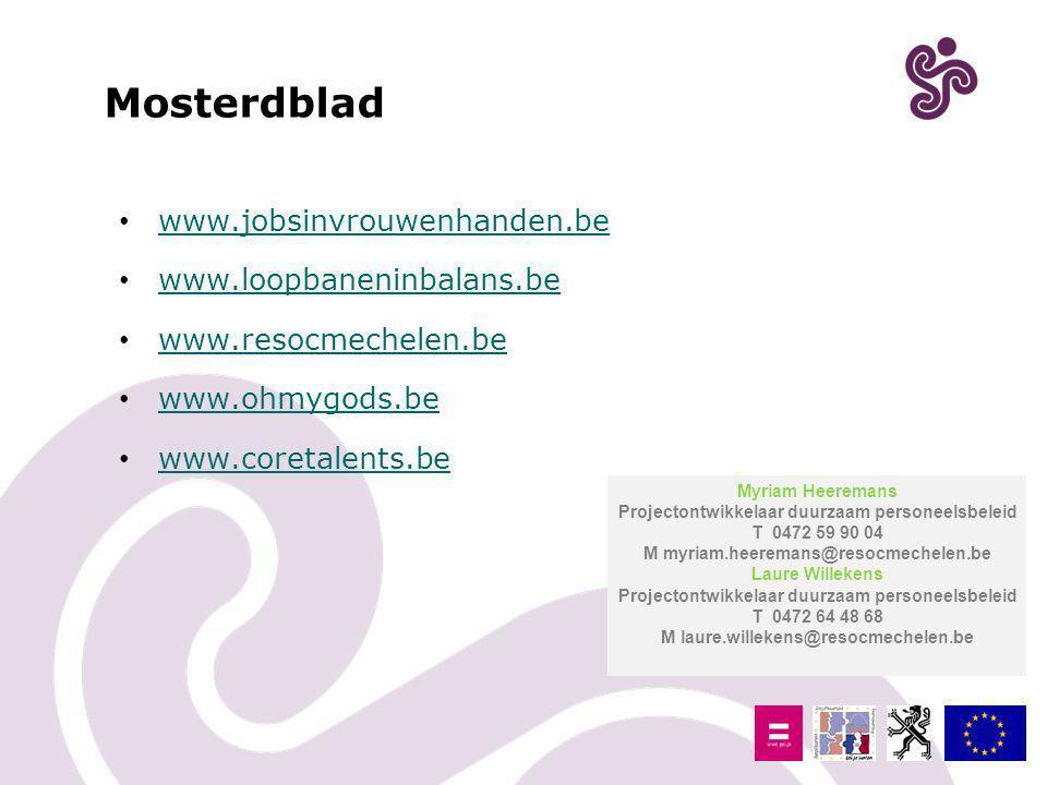 Mosterdblad www.jobsinvrouwenhanden.be www.loopbaneninbalans.be www.resocmechelen.be www.ohmygods.be www.coretalents.be Myriam Heeremans Projectontwik