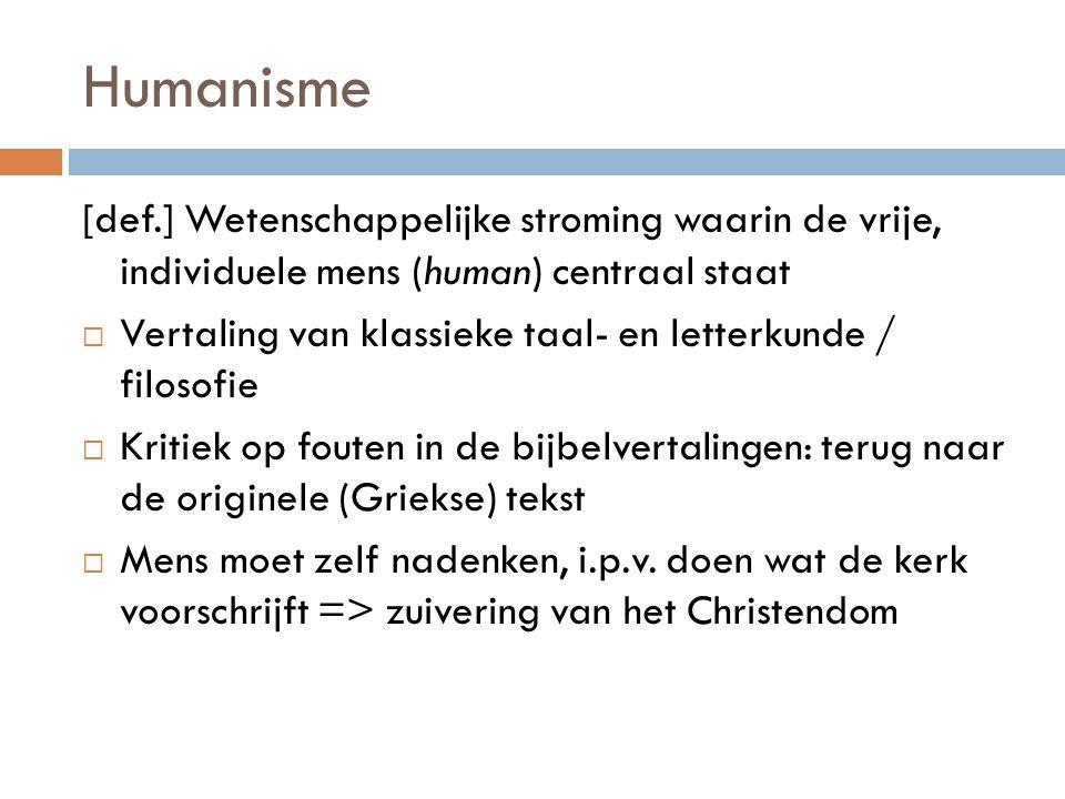 Belangrijke humanisten: Petrarca, Erasmus, Thomas More  dankzij uitvinding van de boekdrukkunst verspreiden humanistische ideeën zich over Europa (vb.