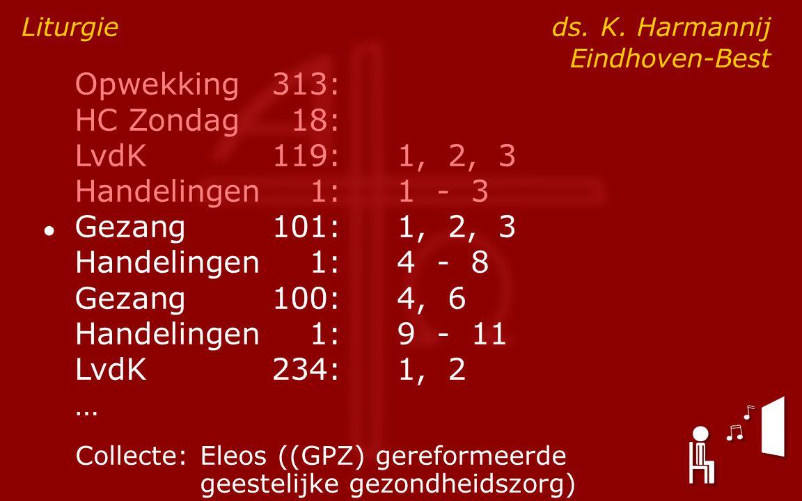Opwekking313: HC Zondag18: LvdK119:1, 2, 3 Handelingen1:1 - 3 ● Gezang101:1, 2, 3 Handelingen1:4 - 8 Gezang100:4, 6 Handelingen1:9 - 11 LvdK234:1, 2 … Liturgie ds.