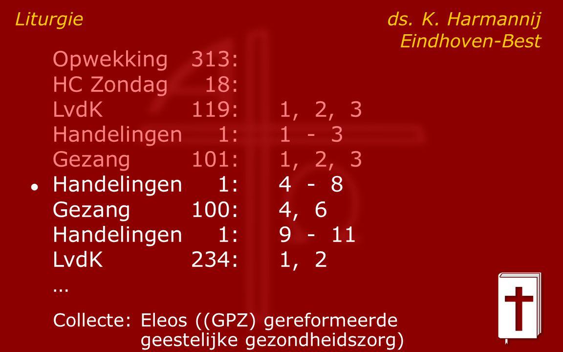 Opwekking313: HC Zondag18: LvdK119:1, 2, 3 Handelingen1:1 - 3 Gezang101:1, 2, 3 ● Handelingen1:4 - 8 Gezang100:4, 6 Handelingen1:9 - 11 LvdK234:1, 2 … Liturgie ds.