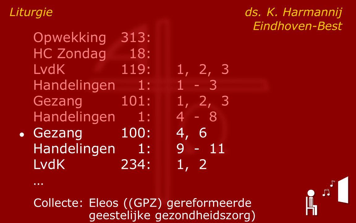 Opwekking313: HC Zondag18: LvdK119:1, 2, 3 Handelingen1:1 - 3 Gezang101:1, 2, 3 Handelingen1:4 - 8 ● Gezang100:4, 6 Handelingen1:9 - 11 LvdK234:1, 2 … Liturgie ds.