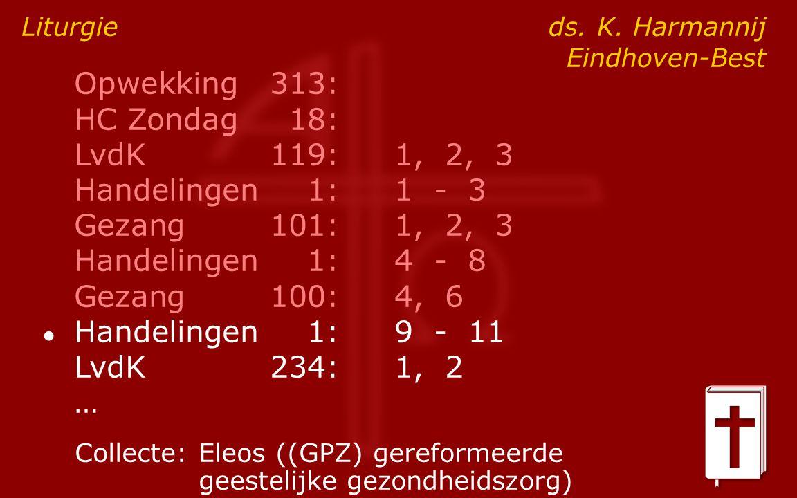 Opwekking313: HC Zondag18: LvdK119:1, 2, 3 Handelingen1:1 - 3 Gezang101:1, 2, 3 Handelingen1:4 - 8 Gezang100:4, 6 ● Handelingen1:9 - 11 LvdK234:1, 2 … Liturgie ds.