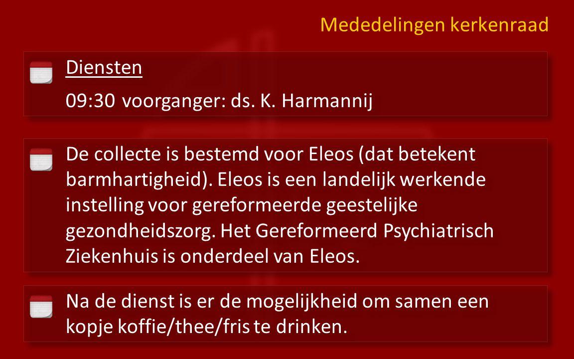 Diensten 09:30 voorganger: ds. K. Harmannij Diensten 09:30 voorganger: ds.