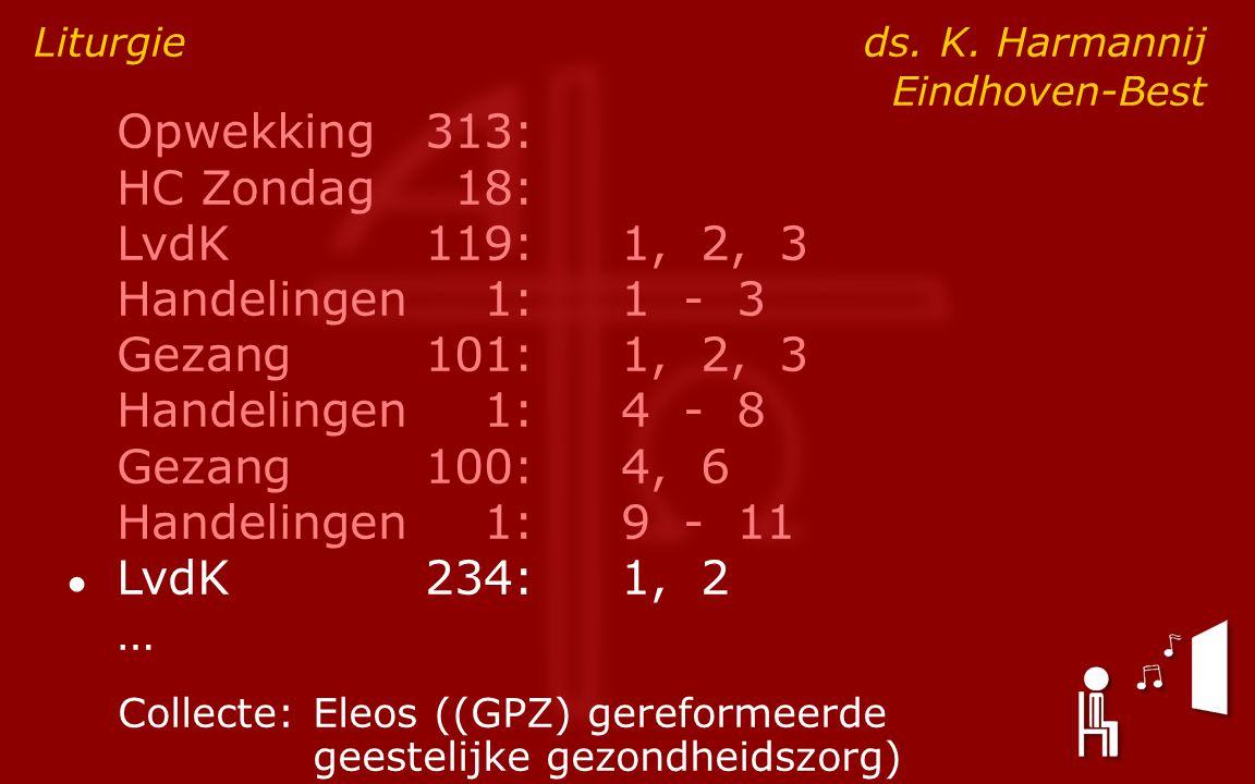 Opwekking313: HC Zondag18: LvdK119:1, 2, 3 Handelingen1:1 - 3 Gezang101:1, 2, 3 Handelingen1:4 - 8 Gezang100:4, 6 Handelingen1:9 - 11 ● LvdK234:1, 2 … Liturgie ds.